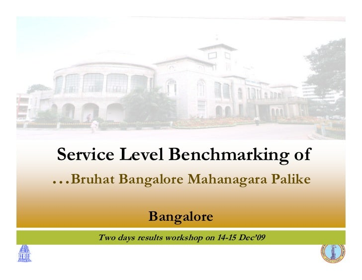 Service Level Benchmarking of…Bruhat Bangalore Mahanagara Palike                  Bangalore      Two days results workshop...