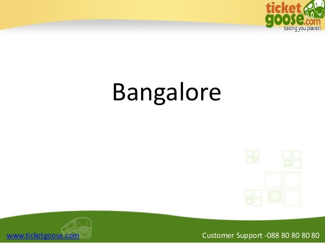 Bangalore  www.ticketgoose.com  Customer Support -088 80 80 80 80
