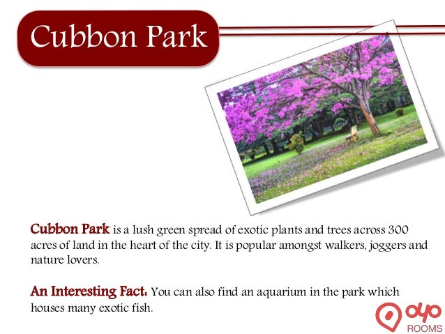 Cubbon Park Cubbon Park is a lush green spread of exotic plants and trees across 300 acres of land in the heart of the cit...