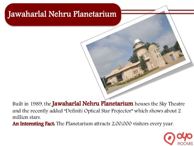 Jawaharlal Nehru Planetarium Built in 1989, the Jawaharlal Nehru Planetarium houses the Sky Theatre and the recently added...
