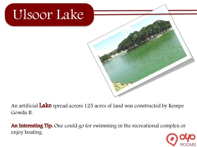 Ulsoor Lake An artificial Lake spread across 125 acres of land was constructed by Kempe Gowda II. An Interesting Tip: One ...