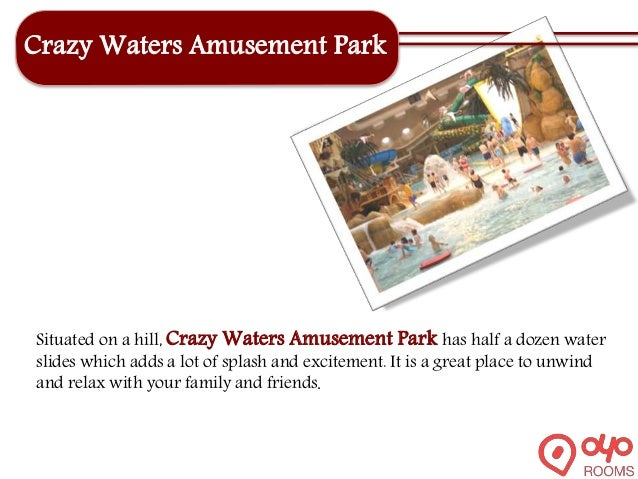 Crazy Waters Amusement Park Situated on a hill, Crazy Waters Amusement Park has half a dozen water slides which adds a lot...