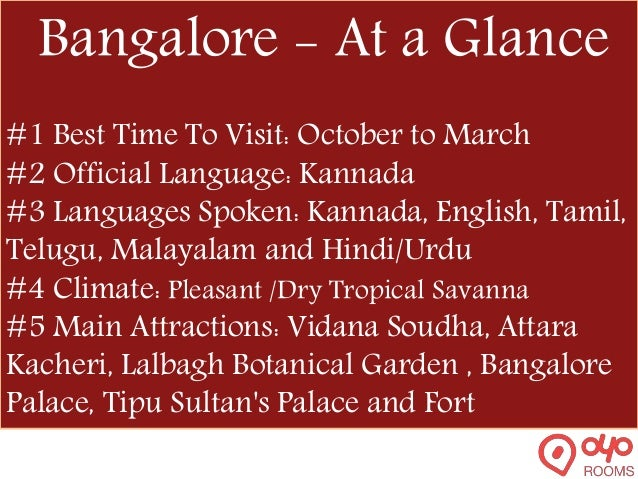 Bangalore - At a Glance #1 Best Time To Visit: October to March #2 Official Language: Kannada #3 Languages Spoken: Kannada...