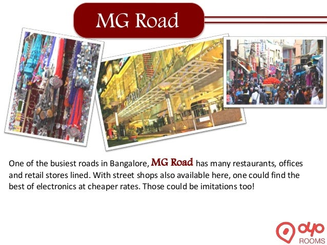 MG Road One of the busiest roads in Bangalore, MG Road has many restaurants, offices and retail stores lined. With street ...