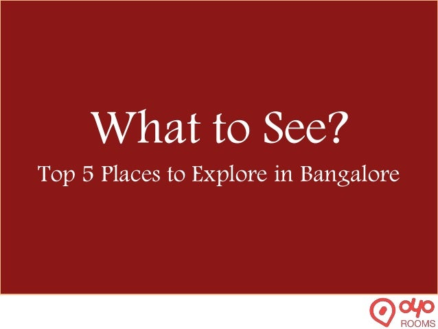 What to See? Top 5 Places to Explore in Bangalore