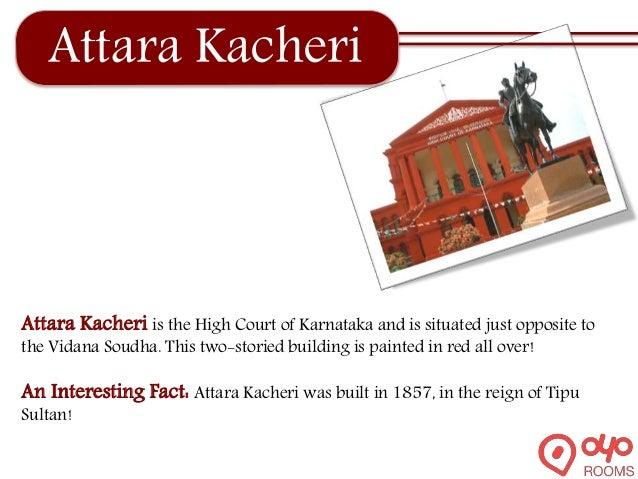 Attara Kacheri Attara Kacheri is the High Court of Karnataka and is situated just opposite to the Vidana Soudha. This two-...