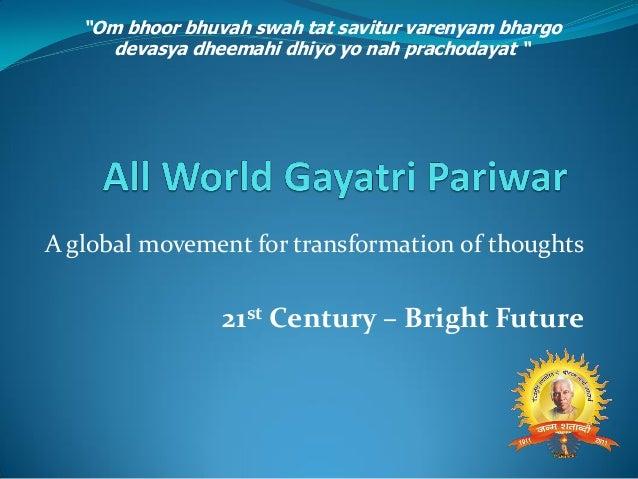 "A global movement for transformation of thoughts21st Century – Bright Future""Om bhoor bhuvah swah tat savitur varenyam bha..."