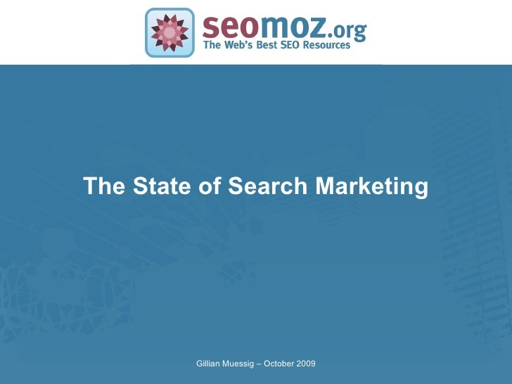 The State of Search Marketing Gillian Muessig – October 2009
