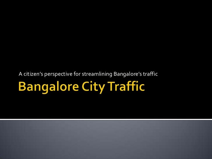A citizen's perspective for streamlining Bangalore's traffic