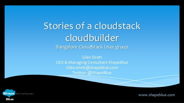 Stories of a cloudstack     cloudbuilder  Bangalore CloudStack User group                 Giles Sirett  CEO & Managing Con...