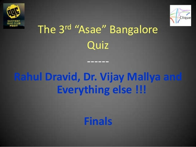 "The 3rd ""Asae"" Bangalore               Quiz               ------Rahul Dravid, Dr. Vijay Mallya and        Everything else ..."