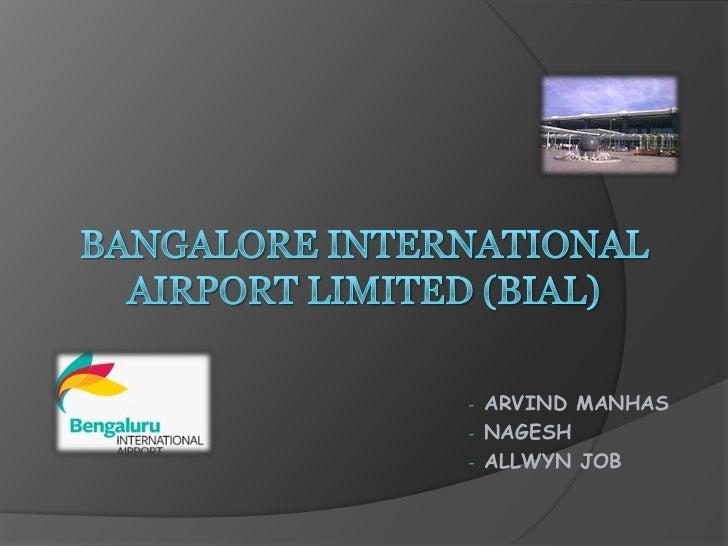BANGALORE INTERNATIONAL AIRPORT LIMITED (BIAL)<br /><ul><li> ARVIND MANHAS