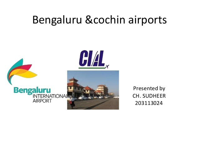 Bengaluru &cochin airports  Presented by CH. SUDHEER 203113024