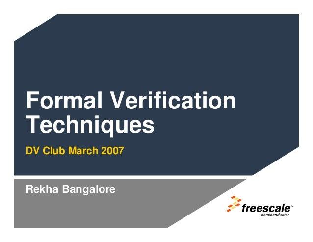 TMRekha BangaloreFormal VerificationTechniquesDV Club March 2007