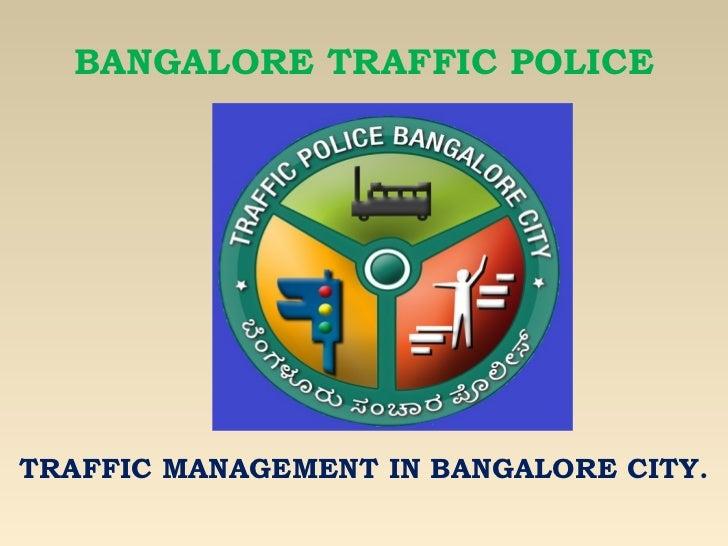 BANGALORE TRAFFIC POLICETRAFFIC MANAGEMENT IN BANGALORE CITY.