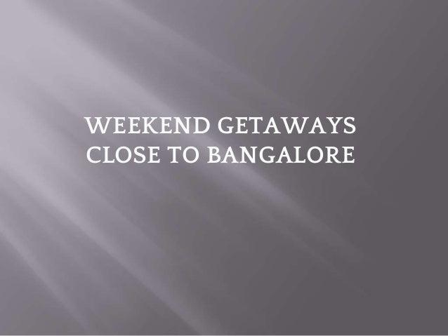 WEEKEND GETAWAYS CLOSE TO BANGALORE