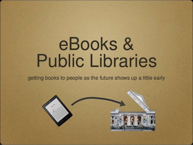 eBooks &   Public Librariesgetting books to people as the future shows up a little early
