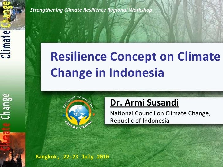 Strengthening Climate Resilience Regional Workshop<br />Resilience Concept on Climate Change in Indonesia<br />Dr. Armi Su...