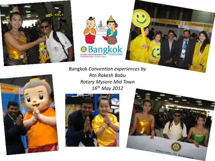 Bangkok Convention experiences by        Rtn.Rakesh Babu    Rotary Mysore Mid Town         16th May 2012