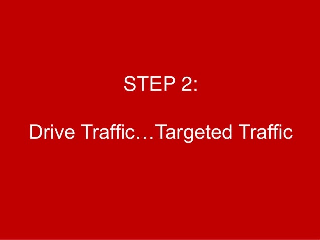 @Growthhackasia (Growth Hacking Asia) STEP 2: Drive Traffic…Targeted Traffic