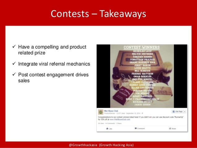 @Growthhackasia (Growth Hacking Asia) Contests – Takeaways  Have a compelling and product related prize  Integrate viral...