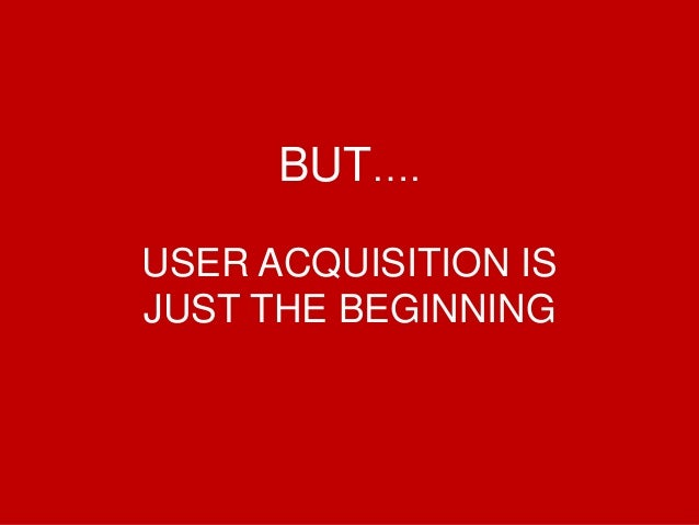 @Growthhackasia (Growth Hacking Asia) BUT…. USER ACQUISITION IS JUST THE BEGINNING
