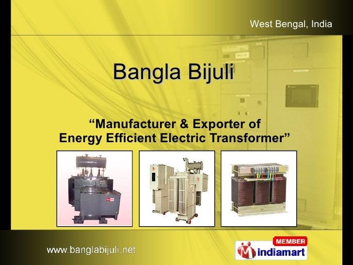"Bangla Bijuli  "" Manufacturer & Exporter of  Energy Efficient Electric Transformer"""