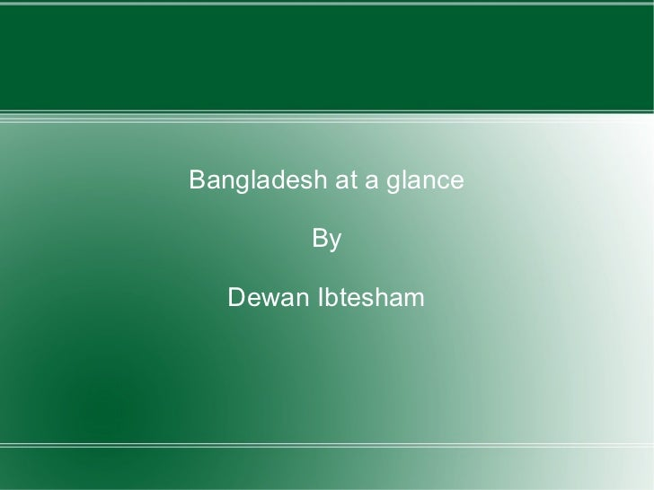 Bangladesh at a glance         By   Dewan Ibtesham