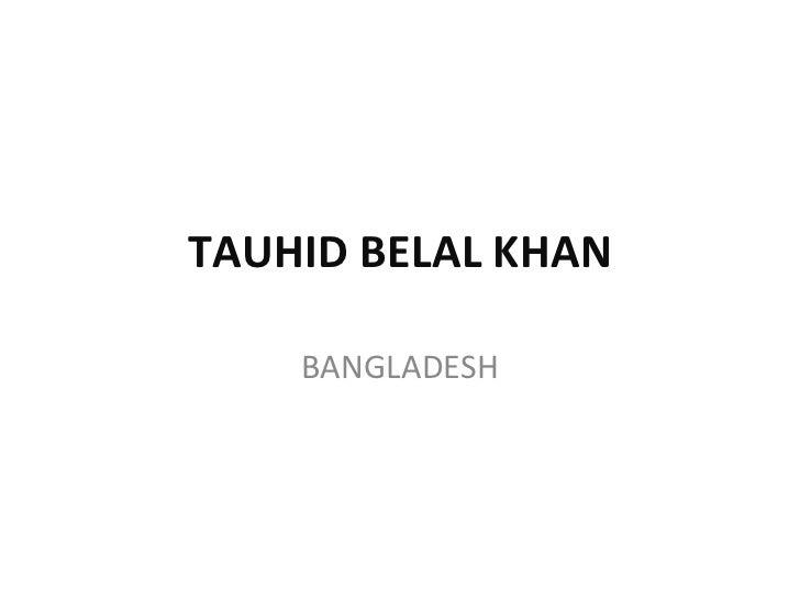 TAUHID BELAL KHAN BANGLADESH