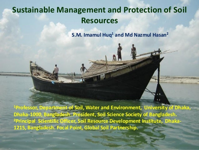 Sustainable Management and Protection of Soil Resources S.M. Imamul Huq1 and Md Nazmul Hasan2 1Professor, Department of So...