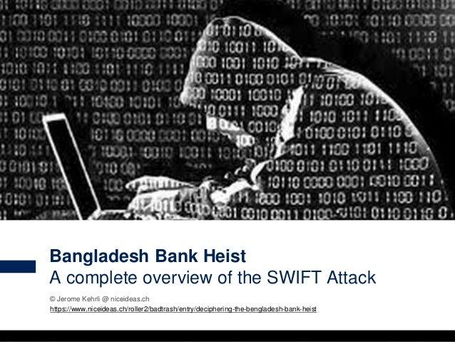 1 © Jerome Kehrli @ niceideas.ch https://www.niceideas.ch/roller2/badtrash/entry/deciphering-the-bengladesh-bank-heist Ban...
