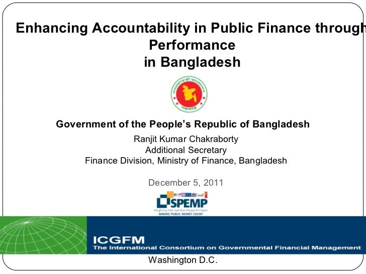 Enhancing Accountability in Public Finance through Performance in Bangladesh Government of the People's Republic of Bangla...