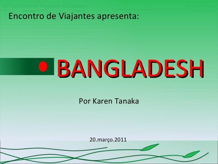 Encontro de Viajantes apresenta: BANGLADESH Por Karen Tanaka 20.março.2011