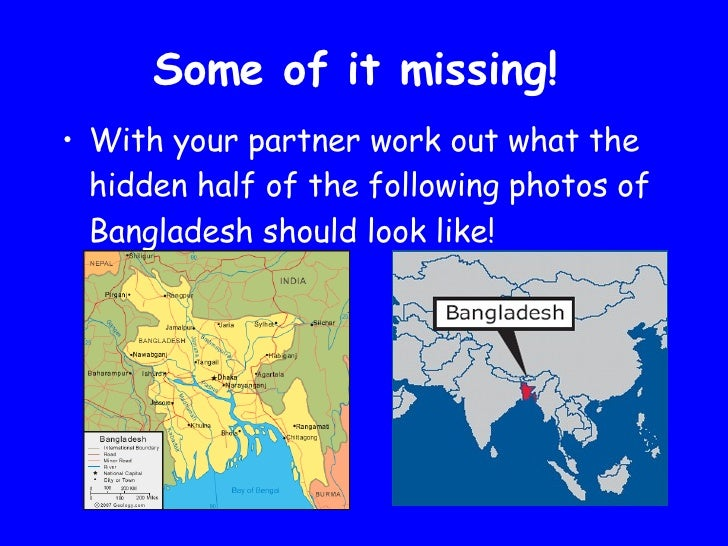 Some of it missing!  <ul><li>With your partner work out what the hidden half of the following photos of Bangladesh should ...