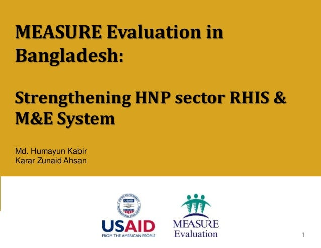 Md. Humayun Kabir Karar Zunaid Ahsan MEASURE Evaluation in Bangladesh: Strengthening HNP sector RHIS & M&E System 1
