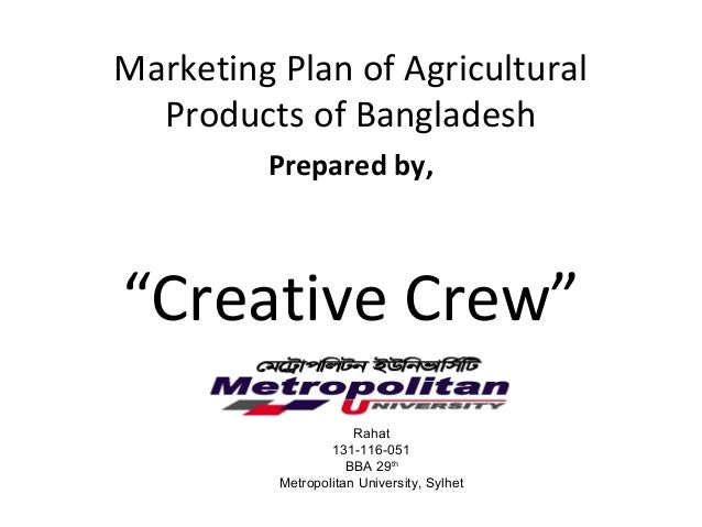 marketing strategy in bangladesh Marketing strategy is intimately tied with strategic planning- the process of creating a firm strategy marketing strategy should be linked with the firms' mission and values (although these elements are not strictly part of.