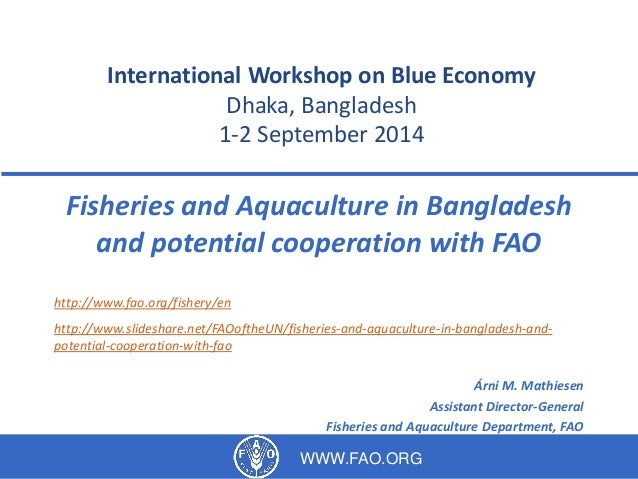 International Workshop on Blue Economy  Dhaka, Bangladesh  1-2 September 2014  Fisheries and Aquaculture in Bangladesh  an...