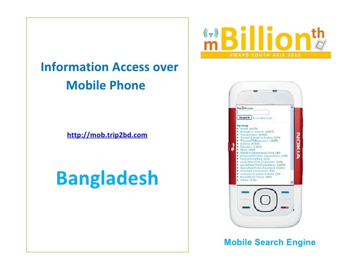 Information Access over Mobile Phone  http://mob.trip2bd.com Bangladesh Mobile Search Engine