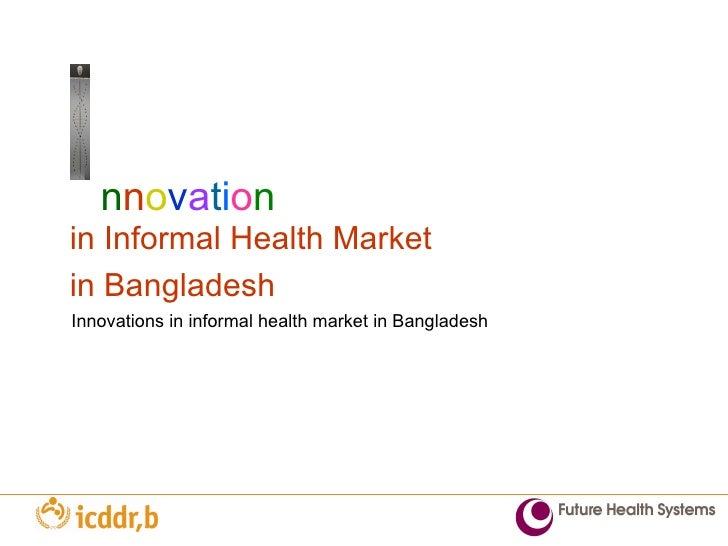 n n o v a t i o n in Informal Health Market  in Bangladesh Innovations in informal health market in Bangladesh