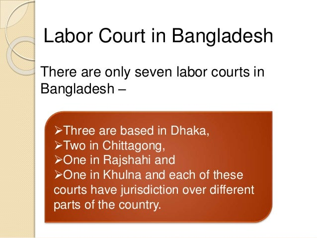 labour law of bangladesh Current status and evolution of industrial relations system in bangladesh dr abdullah al faruque dr abdullah al faruque is an associate professor and chairman, department of law.