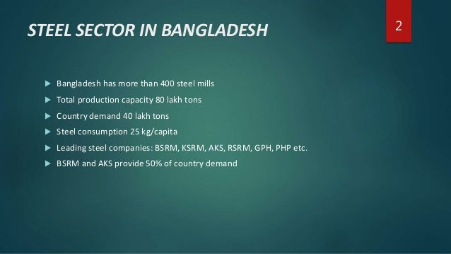 contrubution of bangladesh steel industry in The contribution of industry sector to gdp is 2861% (current prices) for   pharmaceuticals, wood products, iron and steel, ceramic, cement,.