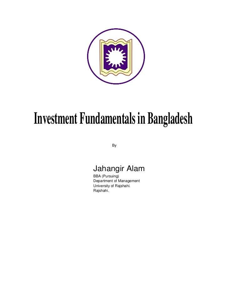 Investment Fundamentals in Bangladesh                      By             Jahangir Alam             BBA (Pursuing)        ...
