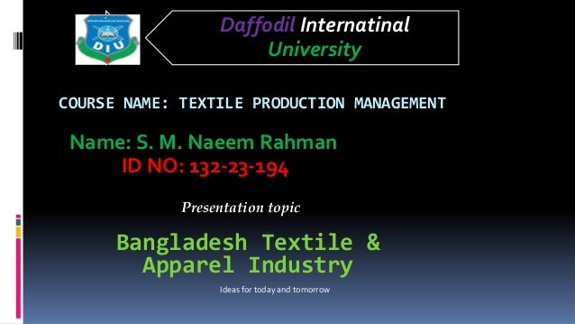 COURSE NAME: TEXTILE PRODUCTION MANAGEMENT Name: S. M. Naeem Rahman ID NO: 132-23-194 Daffodil Internatinal University Ban...