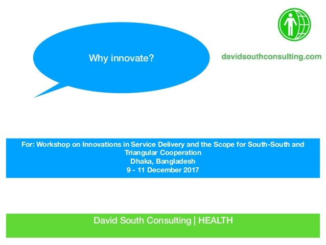 David South Consulting | HEALTH For: Workshop on Innovations in Service Delivery and the Scope for South-South and Triangu...
