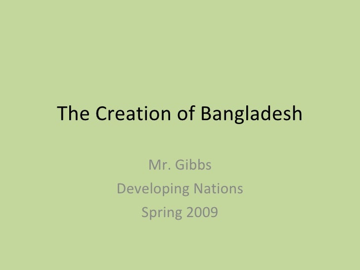 The Creation of Bangladesh Mr. Gibbs Developing Nations Spring 2009