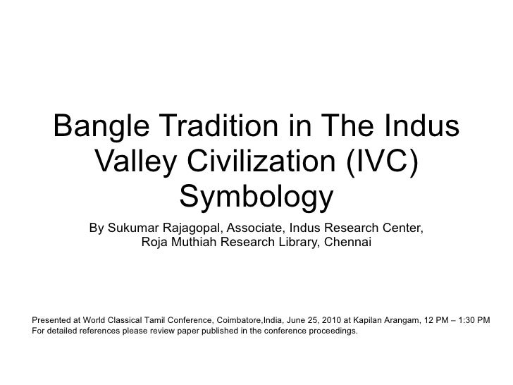 Bangle Tradition in The Indus Valley Civilization (IVC) Symbology By Sukumar Rajagopal, Associate, Indus Research Center, ...