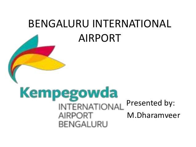 BENGALURU INTERNATIONAL AIRPORT Presented by: M.Dharamveer