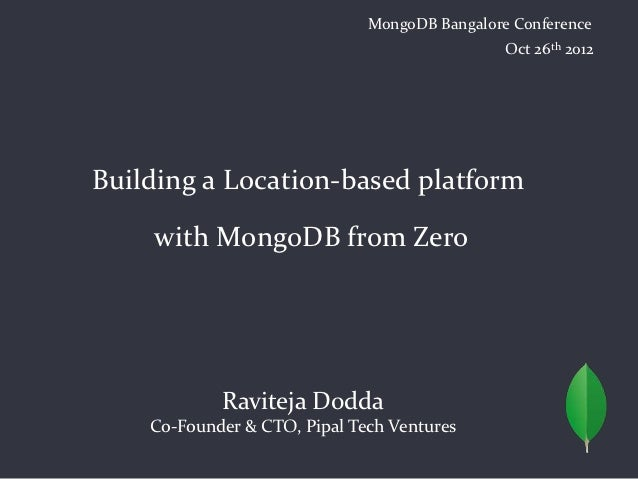 MongoDB Bangalore Conference                                               Oct 26th 2012Building a Location-based platform...
