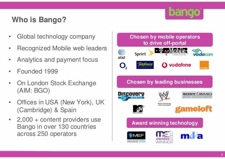 Who is Bango?  • Global technology company        Chosen by mobile operators                                        to dri...