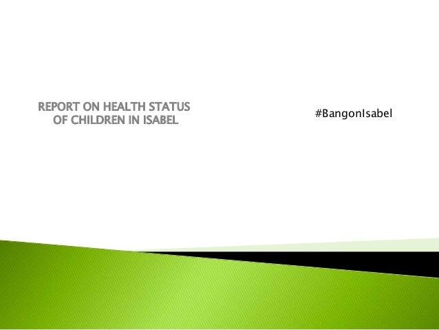 REPORT ON HEALTH STATUS OF CHILDREN IN ISABEL  #BangonIsabel